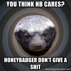 Fearless Honeybadger - you think hb cares? honeybadger don't give a shit