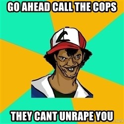 Ash Pedreiro - go ahead call the cops they cant unrape you