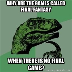 Raptor - Why are the games called FInal Fantasy When there is no final game?