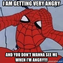 Spider Man - i am getting very angry and you don't wanna see me when I'm angry!!!