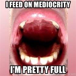 RandomRandy - i feed on mediocrity i'm pretty full