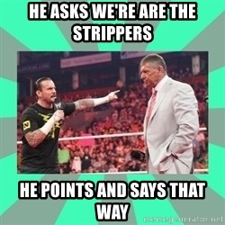 CM Punk Apologize! - HE ASKS WE'RE ARE THE STRIPPERS  HE POINTS AND SAYS THAT WAY