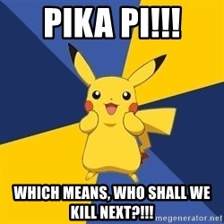 Pokemon Logic  - Pika Pi!!! Which means, who shall we kill next?!!!