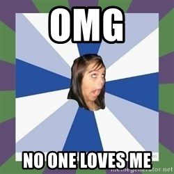 Annoying FB girl - OMG no one loves me