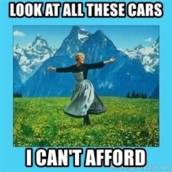the hills are alive - LOOK AT ALL THESE CARS I CAN't AFFORD