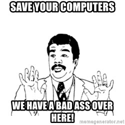aysi - save your computers we have a bad ass over here!