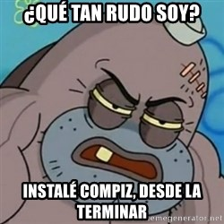 Spongebob How Tough Am I? - ¿QUÉ TAN RUDO SOY? INSTALÉ COMPIZ, DESDE LA TERMINAR