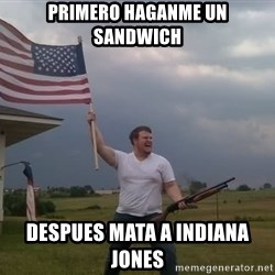 american flag shotgun guy - Primero haganme un sandwich Despues mata a indiana jones