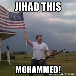 american flag shotgun guy - jihad this mohammed!