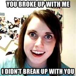 Overprotective Girlfriend - YOU BROKE UP WITH ME I DIDN'T BREAK UP WITH YOU