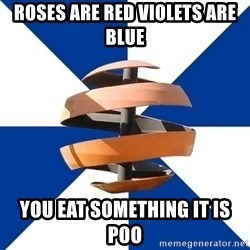 BigField - roses are red violets are blue you eat something it is poo
