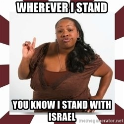 Sassy Black Woman - Wherever I stand you KNOW i stand with israel