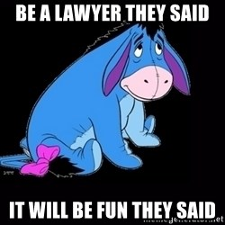 eeyore - be a lawyer they said it will be fun they said