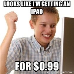 First Day on the internet kid - Looks like i'm getting an ipad for $0.99