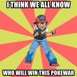 ASH Ketchum - i think we all know who will win this pokewar