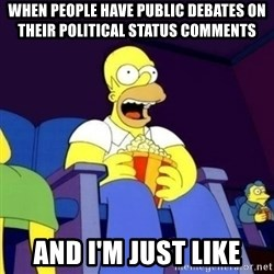 Homer Simpson Popcorn - When People Have public debates on their political status comments and i'm just like