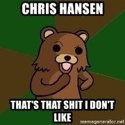 Pedobear Sees Potential - chris hansen that's that shit i don't like
