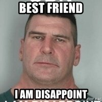 son i am disappoint - Best Friend I am Disappoint