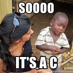 Skeptical African Child - SOOOO IT'S A C