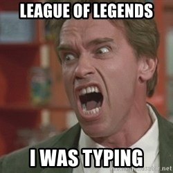 Arnold - league of legends i was typing