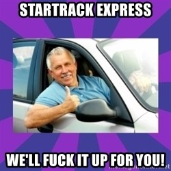 Perfect Driver - STARTRACK EXPRESS WE'LL FUCK IT UP FOR YOU!