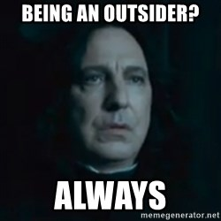Always Snape - being an outsider? always