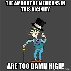 Drew Pickles: The Gayest Man In The World - The amount of Mexicans in this vicinity are too damn high!