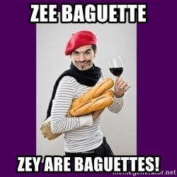 stereotypical french man - Zee Baguette zey are baguettes!