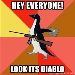 Socially Fed Up Penguin - Hey everyone! Look its Diablo