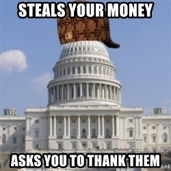 Scumbag Congress - Steals your money asks you to thank them