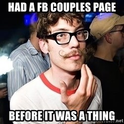 Super Smart Hipster - HAD A FB COUPLES PAGE BEFORE IT WAS A THING