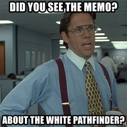 Office Space That Would Be Great - Did you see the memo? about the white pathfinder?