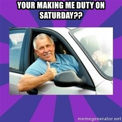 Perfect Driver - YOUR MAKING ME DUTY ON SATURDAY??