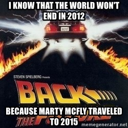Back to the future - I KNOW THAT THE WORLD WON'T END IN 2012 BECAUSE MARTY MCFLY TRAVELED TO 2015