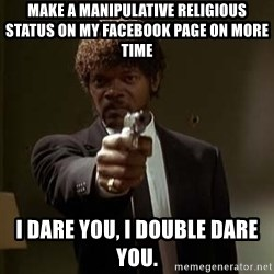 Jules Pulp Fiction - make a manipulative religious status on my facebook page on more time i dare you, i double dare you.
