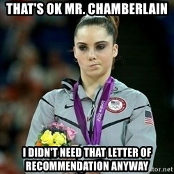 McKayla Maroney Not Impressed - that's ok mr. chamberlain i didn't need that letter of recommendation anyway