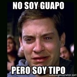 crying peter parker - No soy guapo  Pero soy tipo