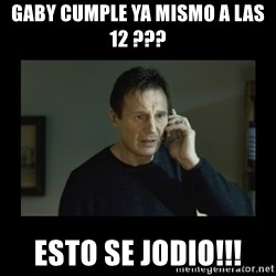 I will find you and kill you - gaby cumple ya mismo a las 12 ??? esto se jodio!!!