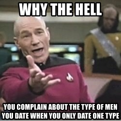 star trek wtf - why the hell  you complain about the type of men you date when you only date one type