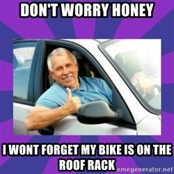 Perfect Driver - don't worry honey i wont forget my bike is on the roof rack