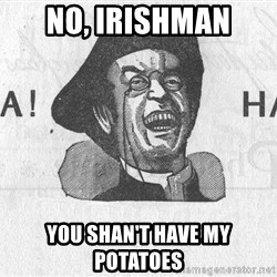 Ha Ha Guy - No, Irishman you shan't have my potatoes