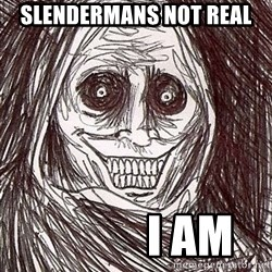Horrifying Houseguest - SLENDERMANS NOT REAL             I AM