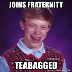 Bad Luck Brian - joins fraternity teabagged