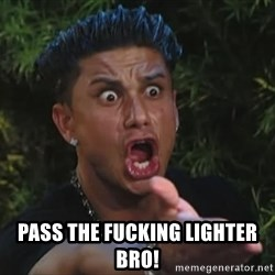 Pauly D - pass the fucking lighter bro!