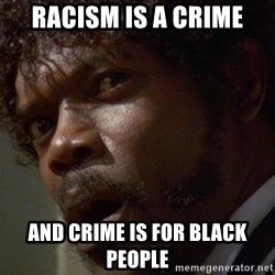 Angry Samuel L Jackson - Racism is a crime and crime is for black people