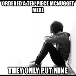 First World Problems - Ordered a ten-piece mcnugget meal they only put nine