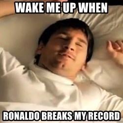 messi sleeping - wake me up when  ronaldo breaks my record