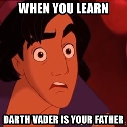 Horrified Aladdin - When you learn darth vader is your father