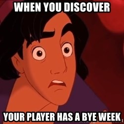 Horrified Aladdin - when you discover your player has a bye week
