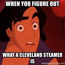 Horrified Aladdin - when you figure out what a cleveland steamer is